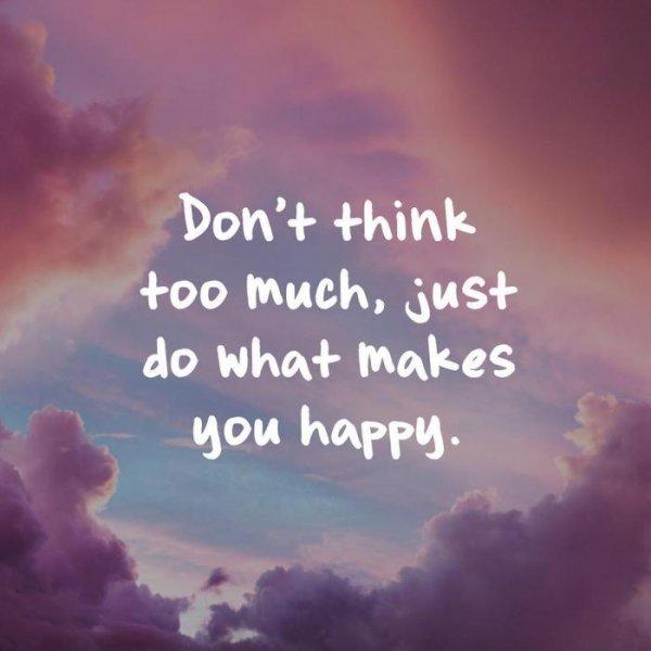 10. 別想太多了,只做可以讓你開心的事情就好。