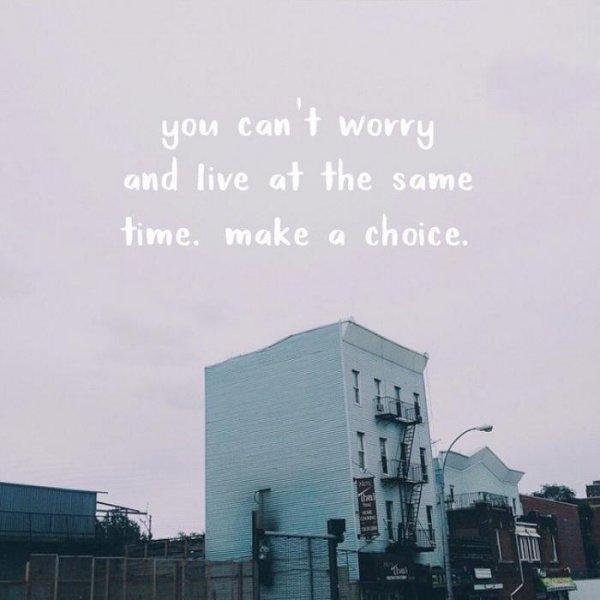 1. 你不能每天都提心弔膽的過生活,必須為此做出抉擇。