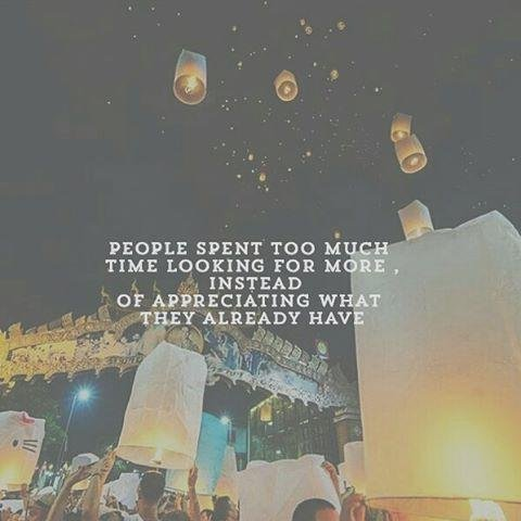 11. 人們花太多時間追求更多的東西,卻沒有感恩目前所擁有的一切。