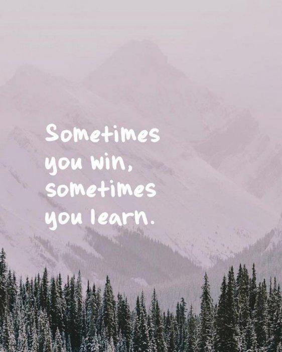7. 有時候你贏了,有些時候你學到了。